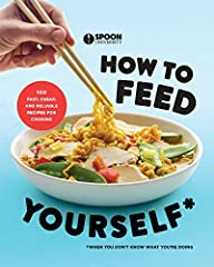 There's a time in life when you wake up and realize you're on your own: if you don't feed yourself, it's buttered noodles for the rest of your days.       HOW TO FEED YOURSELF gives you exactly what you need to take control of your ti...