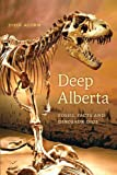 img - for Deep Alberta: Fossil Facts and Dinosaur Digs book / textbook / text book