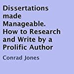 Dissertations Made Manageable: How to Research and Write by a Prolific Author | Conrad Jones