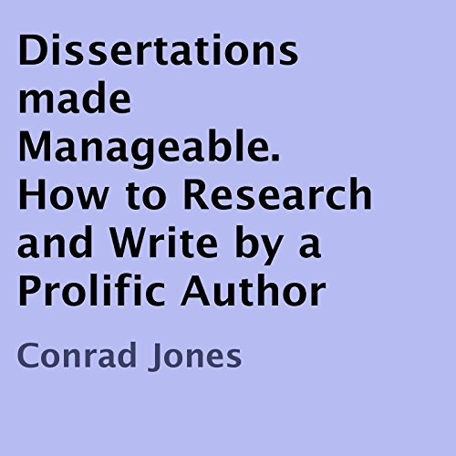 Dissertations Made Manageable: How to Research and Write by a Prolific Author