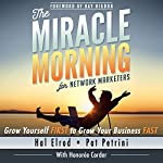 The Miracle Morning for Network Marketers: Grow Yourself First to Grow Your Business Fast | Hal Elrod,Pat Petrini,Honoree Corder