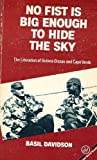 No Fist Is Big Enough to Hide the Sky : The Liberation of Guinea Bissau and Cape Verde, Davidson, Basil Risbridger, 0905762894