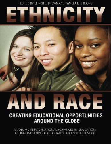 Ethnicity and Race: Creating Educational Opportunities Around the Globe (International Advances in Education: Global Initiatives for) (2011-11-01) (Ev Globe)