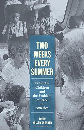 Read Online Two Weeks Every Summer: Fresh Air Children and the Problem of Race in America (American Institutions and Society) pdf