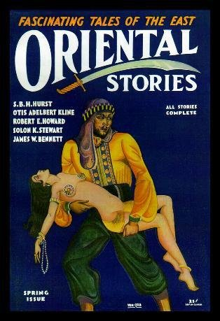 ORIENTAL STORIES - Volume 1, number 4 - Spring 1931: Hawks of Outremer; Tado Samurai; Hsun Hsu; Bibi Love; The Dragoman's Secret; Tsang Sea Captain; This Example; The River That Stood Still; The Fanatic; The Pearl Robber; Let There Be Light; The Mirror