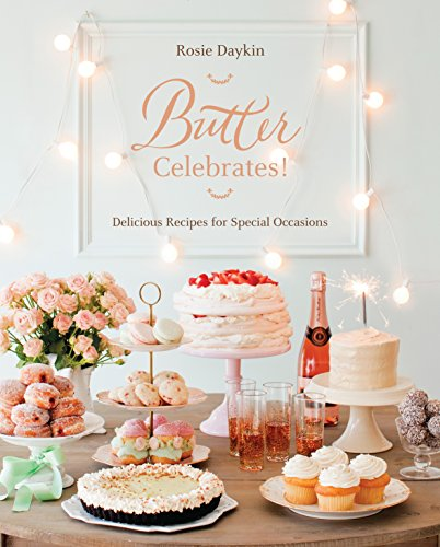 Butter Celebrates!: Delicious Recipes for Special Occasions by Rosie Daykin