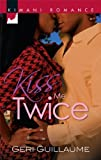 img - for Kiss Me Twice (Kimani Romance) by Geri Guillaume (2009-11-17) book / textbook / text book