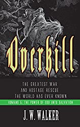 Romans 5: Overkill: The Greatest War and Hostage Rescue the World Has Ever Known (The Gospel in Romans Book 1)