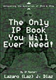 The Only IP Book You Will Ever Need! : Unraveling the Mysteries of Ipv4 & Ipv6(Paperback) - 2014 Edition