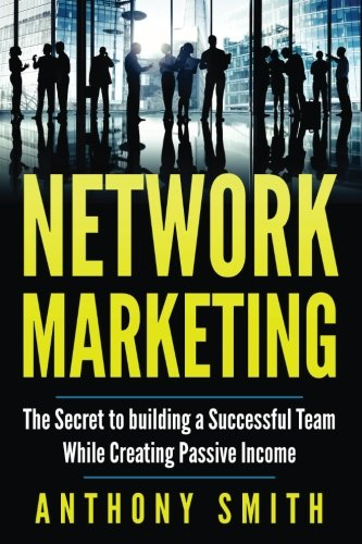 51LhObtrOAL - Network Marketing: The Secret to Building a Successful  Team While Creating Passive Income (Network Marketing, Affiliate Marketing, Passive Income, Make Money Online) (Volume 1)