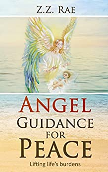 Angel Guidance for Peace: Allow life's burdens to fade by [Rae, Z.Z.]