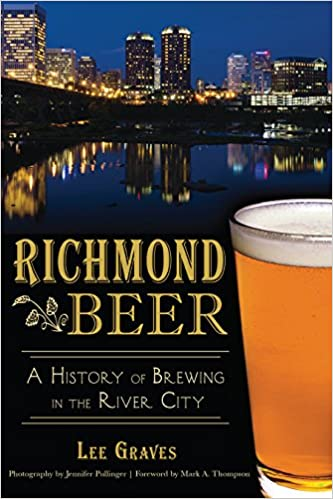 Amazon Richmond Beer A History Of Brewing In The River City