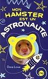 Mon Hamster, tome 2 : Mon hamster est un astronaute par LOWE