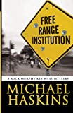 Free Range Institution: A Mick Murphy Key West Mystery