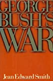 George Bush's War, Jean E. Smith, 0805013881