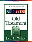 Chronological and Background Charts of the Old Testament (Zondervan Charts), John H. Walton, 0310481619