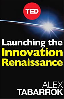 Launching The Innovation Renaissance: A New Path to Bring Smart Ideas to Market Fast (TED Books Book 8) by [Tabarrok, Alex]