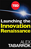 Launching The Innovation Renaissance: A New Path to Bring Smart Ideas to Market Fast (TED Books Book 8)