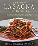 The New Lasagna Cookbook: A Crowd-Pleasing Collection of Recipes from Around the World for the Perfect One-Dish Meal
