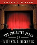 The Collected Plays of Michael P. Riccards, Michael P. Riccards, 1450270239