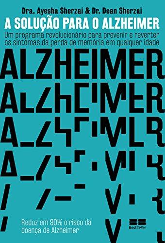 A solução para o Alzheimer: um programa revolucionário para prevenir e reverter os sintomas da perda de memória em qualquer idade
