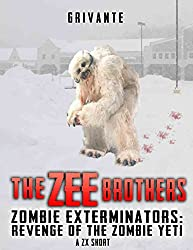 The Zee Brothers: Revenge of the Zombie Yeti: A ZX Short Story (Zombie Exterminators)