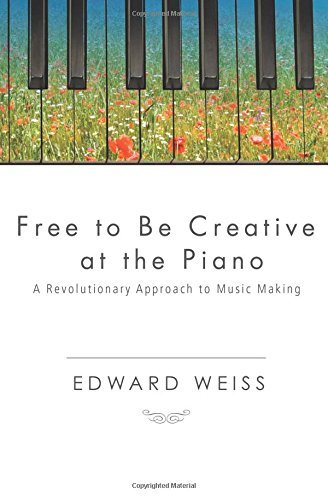 Free to be Creative at the Piano: A Revolutionary Approach to Music Making