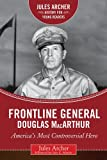 Frontline General: Douglas MacArthur: America's Most Controversial Hero (Jules Archer History for Young Readers)