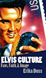 img - for By Erika Lee Doss - Elvis Culture: Fans, Faith, and Image book / textbook / text book