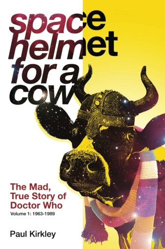 [R.e.a.d] Space Helmet for a Cow: The Mad, True Story of Doctor Who (1963-1989) (Volume 1) P.P.T