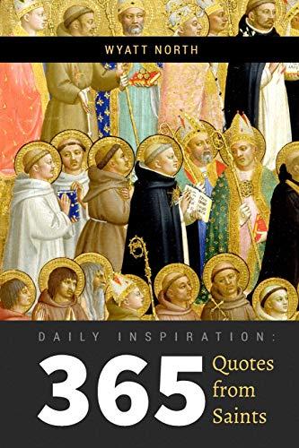 Daily Inspiration 365 Quotes from Saints [North, Wyatt] (Tapa Blanda)