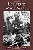 Healers in World War II: An Oral History of the American Medical Corps