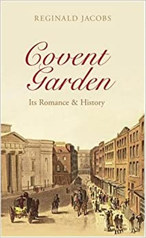 Covent Garden: Its Romances and History: Its Romance and History