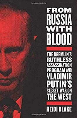 From Russia With Blood The Kremlin S Ruthless Assassination Program And Vladimir Putin S Secret War On The West Blake Heidi Amazon Sg Books
