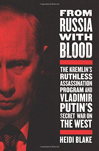 From Russia With Blood  The Kremlin's Ruthless Assassination Program And Vladimir Putin's Secret War On The West