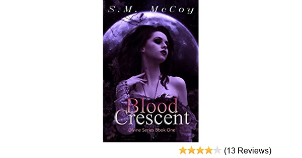 Blood Crescent Divine Series Book 1 Kindle Edition By Sm Mccoy