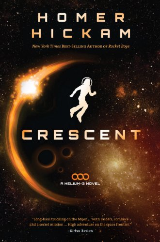 Crescent (A Helium-3 Novel) by [Hickam, Homer]