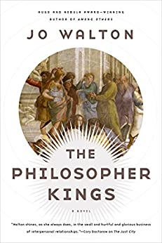 The Philosopher Kings: A Novel (Thessaly) by [Walton, Jo]