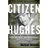 Citizen Hughes: The Power, the Money and the Madness of the Man portrayed in the Movie THEAVIATOR