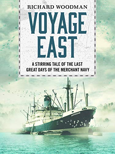 - Voyage East: A stirring tale of the last great days of the Merchant Navy