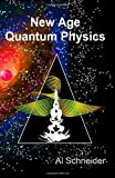 New Age Quantum Physics, Al Schneider, 1467938009