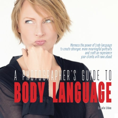 A Photographer's Guide to Body Language: Harness the power of body language  to create stronger, more meaningful portraits  and create an experience your clients will rave about by CreateSpace Independent Publishing Platform