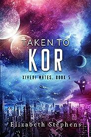Taken to Kor: A Space Pirate Romance (Xiveri Mates Book 5) (English Edition)