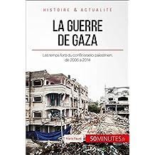 La guerre de Gaza: Les temps forts du conflit israélo-palestinien, de 2006 à 2014 (Grandes Batailles t. 41) (French Edition)