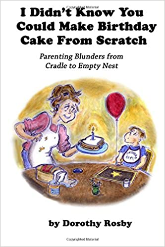 Book I Didn't Know You Could Make Birthday Cake from Scratch: Parenting Blunders from Cradle to Empty Nest