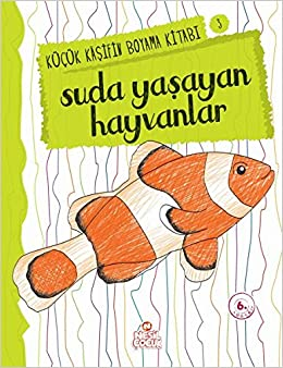 Suda Yasayan Hayvanlar Kucuk Kasifin Boyama Kitabi Serisi 3