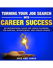 Turning Your Job Search into Career Success: An Inspirational Guide to Career Planning, Job Hunting, Interviewing, and Career Change