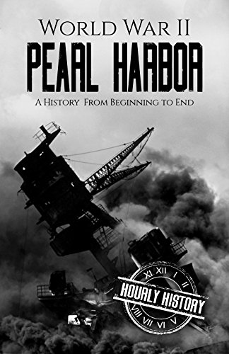 World War II Pearl Harbor: A History From Beginning to End (World War 2 Battles Book 5)