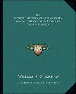 the official history of freemasonry among the colored people in north america william h grimshaw 9781162563503 amazoncom books - Colored People Book