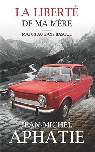 La liberté de ma mère: Mai 68 au Pays Basque (French Edition)